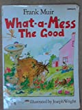 img - for What-a-mess the Good (Carousel Books) book / textbook / text book