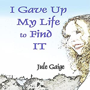 I Gave Up My Life to Find IT Audiobook