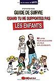 Guide de survie pour ceux qui ne supportent pas les enfants: 80 listes pour vous ouvrir les yeux sur les enfants