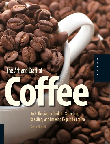 The Art And Craft Of Coffee Kindle Edition By Kevin Sinnott