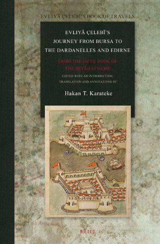 Evliy Çelebs Journey from Bursa to the Dardanelles and Edirne: From the Fifth Book of the Seyatnme (Evliy Celebi's Book of Travels)