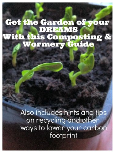 Get the Garden of your Dreams with this Composting and Wormery Guide! by [Plant, Kelly]