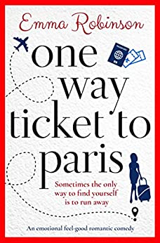 One Way Ticket to Paris: An emotional feel good romantic comedy by [Robinson, Emma]