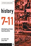 History 7-11 : Developing Primary Teaching Skills, Nichol, Jon and Dean, Jacqui, 0415132819