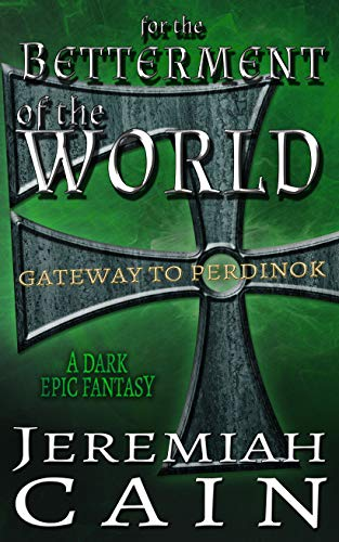 Book: For the Betterment of the World - Gateway to Perdinok by Jeremiah Cain