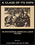 A Class of Its Own: Re-Envisioning Labor Fiction, Laura Hapke, 1443801054