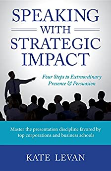 Speaking with Strategic Impact: Four Steps to Extraordinary Presence & Persuasion by [LeVan, Kate]