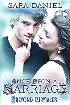Once Upon a Marriage (Beyond Fairytales series Book 1) by [Daniel, Sara]
