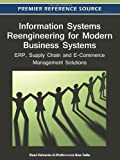 Information Systems Reengineering for Modern Business Systems : ERP, Supply Chain and E-Commerce Management Solutions, , 1466601558