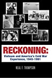 Reckoning: Vietnam and America's Cold War Experience, 1945-1991, Neal Thompson, 0615622720