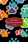 My Pet's Health & Wellness Log: Journal Notebook For Animal Lovers, Record Your Pet's Daily Activities, Food Diet, Track…