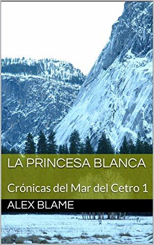 La Princesa Blanca: Crónicas del Mar del Cetro 1 (Cronicas del Mar del Cetro) (Spanish Edition)