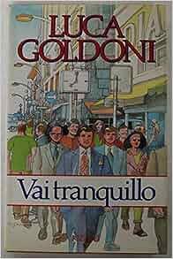 Vai tranquillo - Prima Edizione: Luca Goldoni: Amazon.com