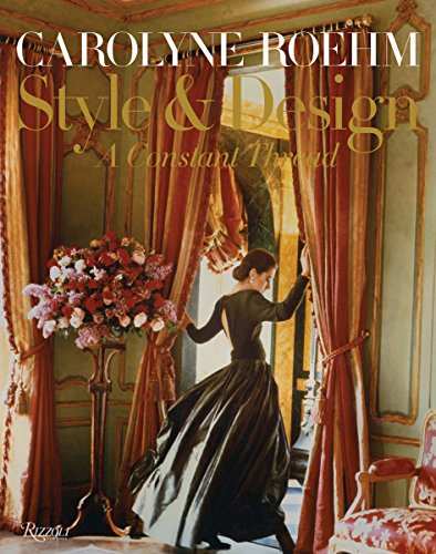 Carolyne Roehm: Style & Design: A Constant Thread by Rizzoli