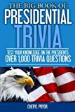 The Big Book Of Presidential Trivia: Test your knowlege on the Presidents: Over 1,000 trivia questions