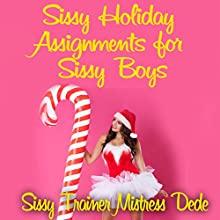 Sissy Holiday Assignments for Sissy Boys: Sissy Boy Feminization Training Audiobook by  Mistress Dede Narrated by Audrey Lusk