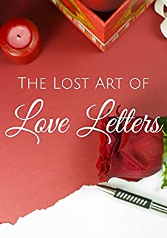 The Lost Art Of Love Letters: A Romantic Gift For Christmas, Valentine, Birthday, Anniversary, or Holiday by [Baker, Thomas Jerome]