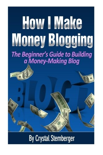 Download How I Make Money Blogging: The Beginner's Guide to Building a Money-Making Blog pdf epub