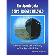 """The Apostle John - God's Rugged Beloved"""