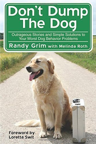 Read Online Don't Dump the Dog: Outrageous Stories and Simple Solutions to Your Worst Dog Behavior Problems by Randy Grim (2009-08-01) pdf