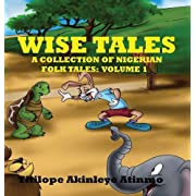 Wise Tales: A Collection of Nigerian Folk Tales: Volume 1