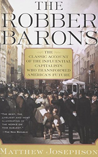 The Robber Barons: The Classic Account of the Influential Capitalists Who Transformed America's Future (Harvest Book) cover