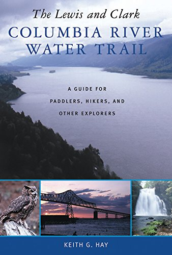 Columbia River Map - The Lewis and Clark Columbia River Water Trail: A Guide for Paddlers, Hikers, and Other Explorers