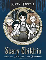 Skary Childrin and the Carousel of Sorrow by Katy Towell (2013-03-12)