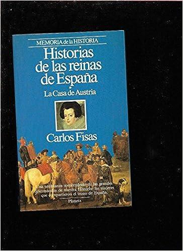 HISTORIAS DE LAS REINAS DE ESPAÑA. La Casa de Austria.: Amazon.es ...