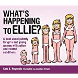 What's Happening to Ellie?: A book about puberty for girls and young women with autism and related conditions (Sexuality and Safety with Tom and Ellie)
