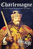 Charlemagne: A Life From Beginning to End
