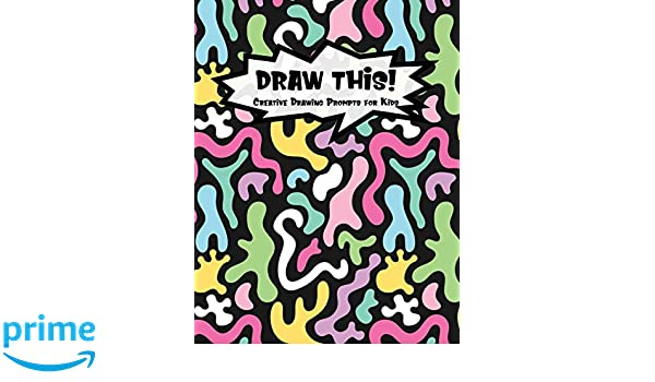Draw This!: 100 Drawing Prompts for Kids | Dark Rainbow