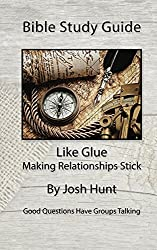 Bible Study Guide -- Like Glue; Making Relationships Stick (Good Questions Have Small Groups Talking Book 13) (English Edition)