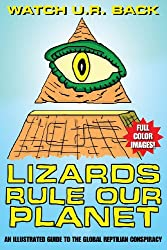 Lizards Rule Our Planet: An Illustrated Guide to the Global Reptilian Conspiracy: 1 (Wake Up And Smell The Reptiles!)