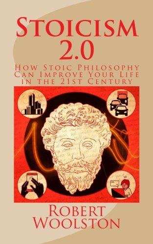 Stoicism 2.0: How Stoic Philosophy Can Improve Your Life in the 21st Century