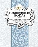 El Planificador de Bodas: El Planificador Definitivo Para La Futura Novia (Spanish Edition)