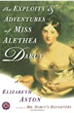 The Exploits & Adventures of Miss Alethea Darcy: A Novel