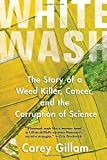 img - for Whitewash: The Story of a Weed Killer, Cancer, and the Corruption of Science book / textbook / text book