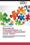 Sucesión de Etnomatemáticas. la Curtiembre Artesanal Del Cuero. Tomo I, Aroca Araújo Armando, 3659073148