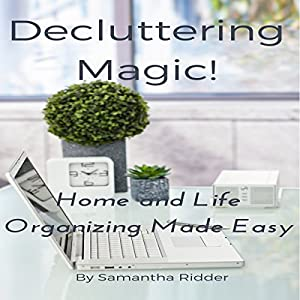 Decluttering Magic!: Home and Life Organizing Made Easy Audiobook