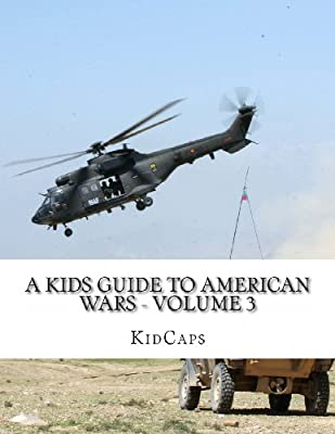 A Kids Guide to American wars - Volume 3: Vietnam War to the War In Afganistan
