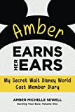 img - for Amber Earns Her Ears: My Secret Walt Disney World Cast Member Diary (Earning Your Ears) (Volume 1) book / textbook / text book