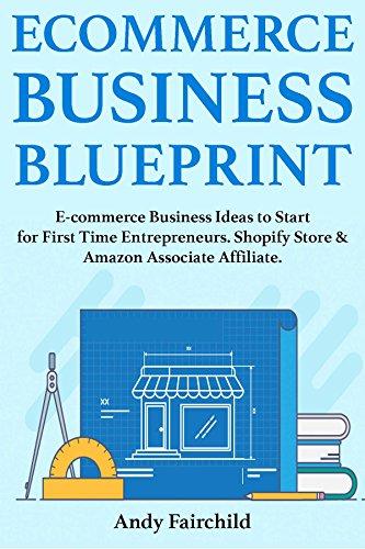 E-commerce Business Blueprint: E-commerce Business Ideas to Start for First Time Entrepreneurs. Shopify Store & Amazon Associate Affiliate.