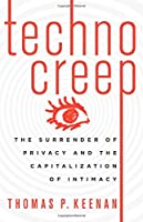 Technocreep: The Surrender of Privacy and the Capitalization of Intimacy Front Cover