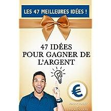 ARGENT: Les 47 Meilleures Idées pour gagner de l'argent ! (Gagner de l'argent, Gagner de l'argent sur internet, Devenir riche) (French Edition)