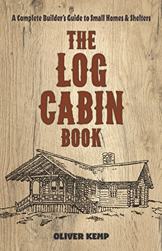 The Log Cabin Book: A Complete Builder