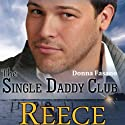 The Single Daddy Club: Reece, Book 3 Audiobook by Donna Fasano Narrated by Laura Jennings
