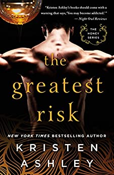 The Greatest Risk (The Honey Series Book 3) by [Ashley, Kristen]