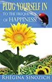 Plug Yourself into the Frequency of Happiness, Rhegina Sinozich, 0970629702