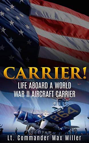 Carrier! (Annotated): Life Aboard a World War II Aircraft Carrier by [Lt. Commander Max Miller]